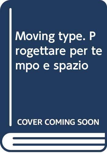 9788887711097: Moving type. Progettare per tempo e spazio