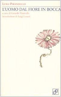 L'uomo dal fiore in bocca - Pirandello, Luigi