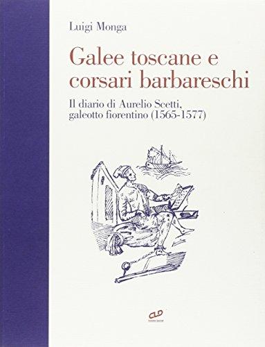 9788887748000: Galee toscane e corsari barbareschi: Il diario di Aurelio Scetti, galeotto fiorentino (1565-1577) (Italian Edition)