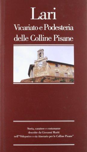 Lari Vicariato e Podesteria delle Colline Pisane. Storia, carattere e costumanze descritte da ...