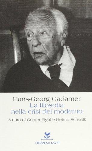 La filosofia nella crisi del moderno.: Gadamer,Hans-Georg.