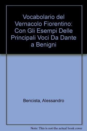 9788887774979: Vocabolario del vernacolo fiorentino. Con gli esempi delle principali voci da Dante a Benigni