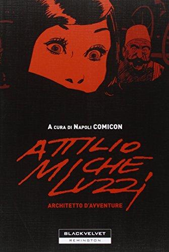 9788887827880: Attilio Micheluzzi. Architetto d'avventure. Ediz. illustrata