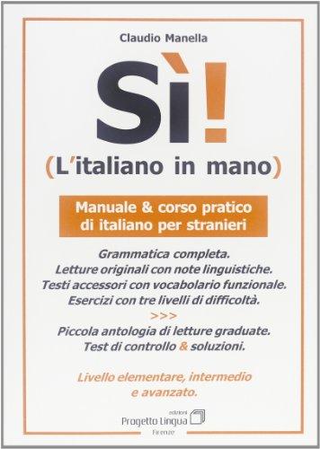 9788887883190: Sì! L'italiano in mano. Manuale e corso pratico di italiano per stranieri. Livello elementare, intermedio e superiore