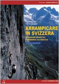 9788887890167: Arrampicare in Svizzera. Itinerari sportivi e moderni su roccia (Luoghi verticali)