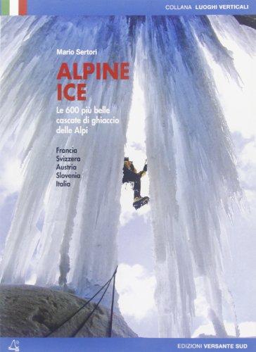 9788887890709: Alpine Ice. Le 600 più belle cascate di ghiaccio delle Alpi