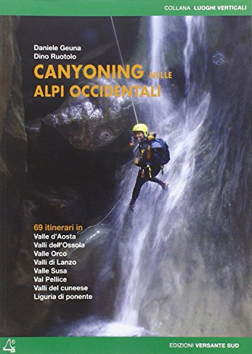9788887890945: Canyoning nella Alpi Occidentali. 69 itinerari in Valle d'Aosta, Piemonte, Liguria