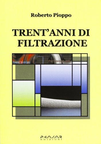 Trent anni di filtrazione (Paperback): Roberto Pioppo