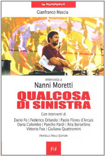 Intervista a Nanni Moretti. Qualcosa Di Sinistra: Mascia, Gianfranco