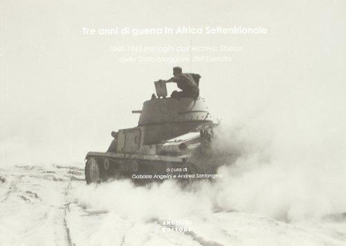 9788887930252: Tre anni di guerra in Africa settentrionale. 1940-1943 immagini dall'archivio storico dello stato maggiore dell'esercito