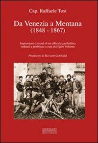 9788887930603: Da Venezia a Mentana (1848-1867). Impressioni e ricordi di un ufficiale garibaldino ordinati e pubblicati a cura del figlio Volturno