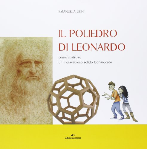 9788887938906: Il poliedro di Leonardo. Come costruire un meraviglioso solido leonardesco