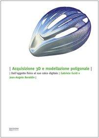 9788887981537: Acquisizione 3D e modellazione poligonale. Dall'oggetto fisico al suo calco digitale