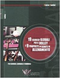 9788888004396: Diciannove esercizi globali per il volley e nove proposte di sedute di allenamento. Per seniores, giovanile e femminile
