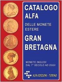 9788888032245: Catalogo Alfa delle monete estere. Gran Bretagna. Oro, argento e metallo comune