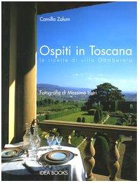 Ospiti in Toscana. Le ricette di villa: Camilla Zalum; Massimo