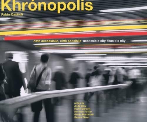 Fabio Casiroli - Khronopolis. Accessible City, Feasible City: Fabio Casiroli