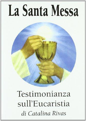 La santa messa. Testimonianza sull eucaristia (Paperback): Catalina Rivas
