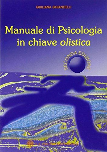 Manuale di psicologia in chiave olistica.: Ghiandelli, Giuliana
