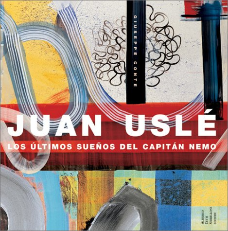9788888098074: Juan Uslé. Los ultimos suenos del capitan Nemo. Ediz. italiana, inglese e spagnola: The Last Dreams of Captain Nemo (Eventi)