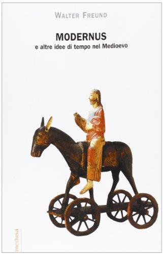 Modernus e altre idee di tempo nel Medioevo.: Freund,Walter.