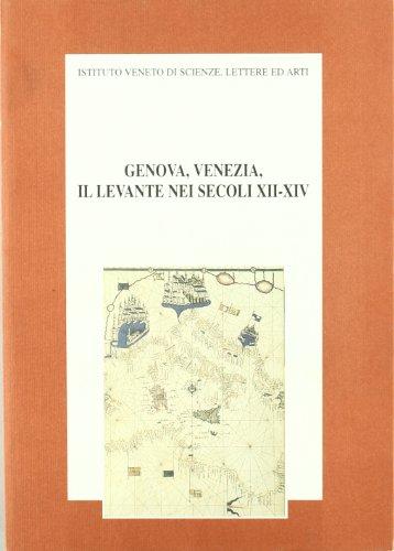 Genova, Venezia, il Levante nei Secoli XII-XIV.: Atti del Convegno Internazionale di Studio: