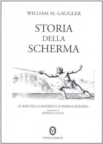 Storia della Scherma. Le basi della moderna Scherma europea.: Gaugler,William M.