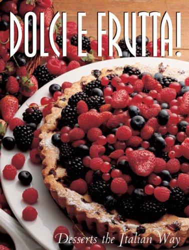 Dolci e Frutta!: Desserts the Italian Way: Carla Bardi, Mariapaola