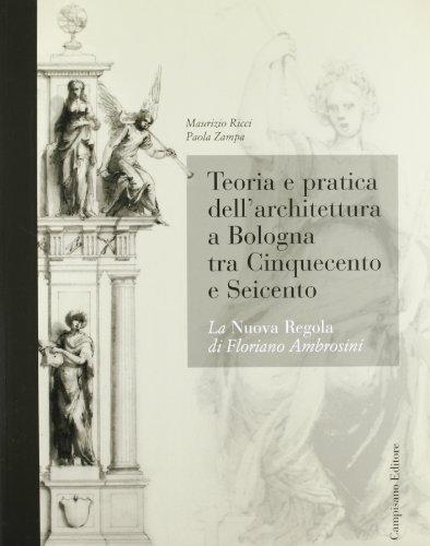 Teoria e pratica dell'architettura a Bologna. La nuova regola di Floriano Ambrosini: Maurizio ...