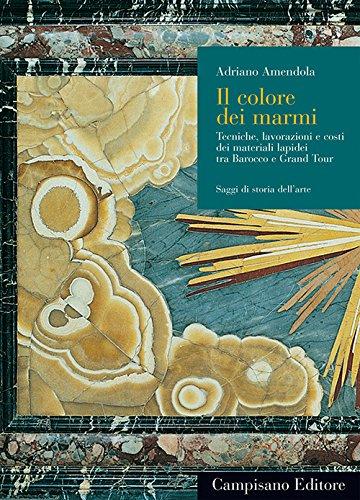 9788888168784: Il colore dei marmi. Tecniche, lavorazioni e costi dei materiali lapidei tra Barocco e Grand Tour. Ediz. illustrata