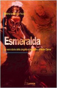 9788888223445: Esmeralda. La vera storia della zingara e del gobbo di Notre Dame