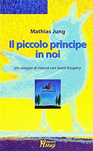 9788888232331: Il piccolo principe in noi. Un viaggio di ricerca con Saint-Exupéry