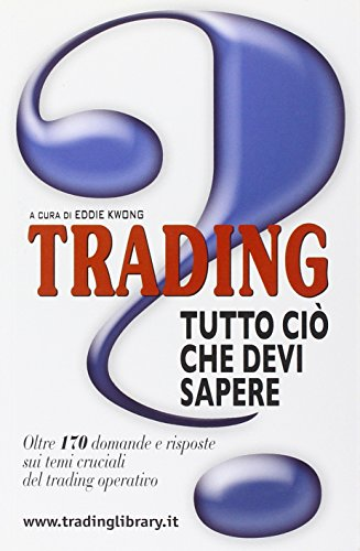 9788888253619: Trading: tutto ciò che devi sapere. Oltre 170 domande e risposte sui temi cruciali del trading operativo