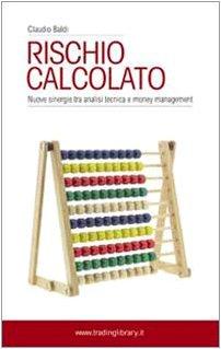 9788888253886: Rischio calcolato. Nuove sinergie tra analisi tecnica e money management