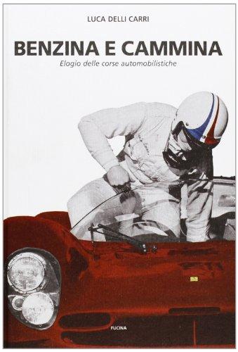 9788888269054: Benzina e cammina. Elogio delle corse automobilistiche fino al 1971