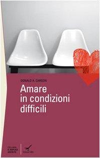 Amare in condizioni difficili (8888270876) by Donald A. Carson