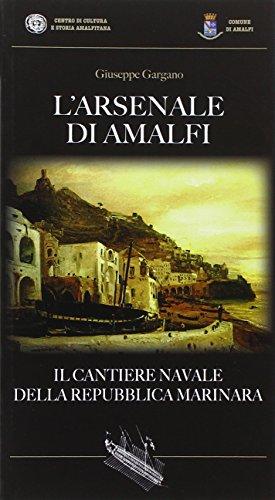 L Arsenale di Amalfi. Il cantiere della: Giuseppe Gargano