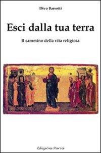 Esci dalla tua terra. Il cammino della vita religiosa (9788888287423) by Divo Barsotti