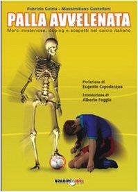 9788888329246: Palla avvelenata. Morti misteriose, doping e sospetti nel calcio italiano