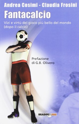 9788888329536: Fantacalcio. Vizi e virtù del gioco più bello del mondo (dopo il calcio)