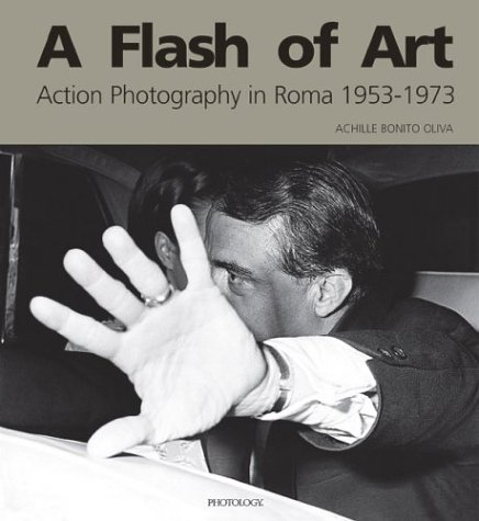 9788888359113: A Flash Of Art: Action Photography In Rome, 1953-1973