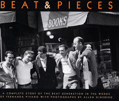 9788888359168: Allen Ginsberg: Beat & Pieces: A Complete Story of the Beat Generation In the Words of Fernanda Pivano With Photographs by Allen Ginsberg
