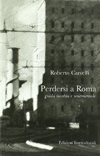 9788888375595: Perdersi a Roma. Guida insolita e sentimentale (La narrativa)