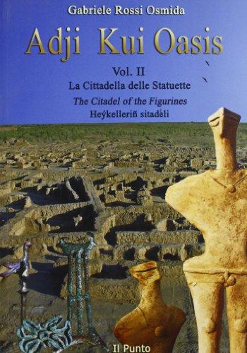 9788888386201: Adji Kui Oasis. La cittadella delle statuette. The citadel of the Figurines. Heykellerin sitadeli. [Ed. Italiana, Inglese e Turkmena. Vol. 2.