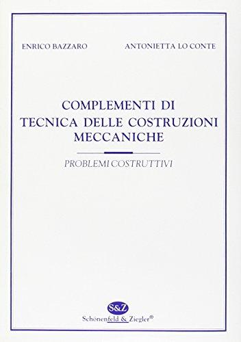 9788888412092: Complementi di tecnica delle costruzioni meccaniche. Problemi costruttivi