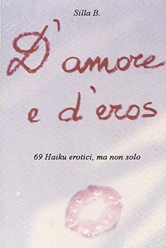 D'amore e d'eros. 69 Haiku erotici ma non solo: Silla, B