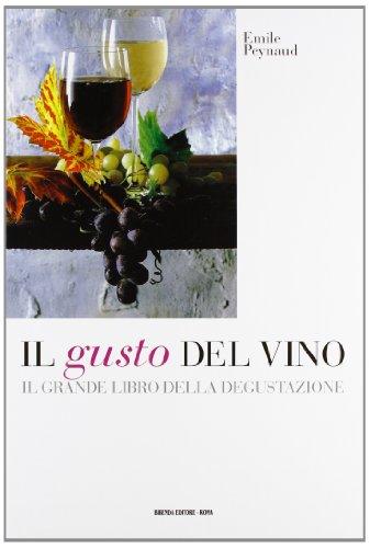 9788888439037: Il gusto del vino. Il grande libro della degustazione (Bibenda)