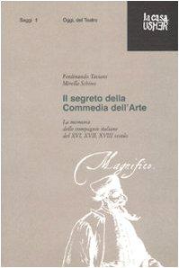 9788888514277: Il segreto della commedia dell'arte. La memoria delle compagnie italiane del XVI, XVII e XVIII secolo. Ediz. illustrata