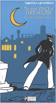 9788888545622: The secret Venice of Corto Maltese: Fantastic and hidden Itineraries