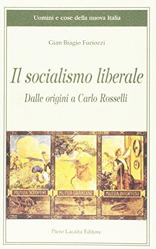 9788888546117: Il socialismo liberale. Dalle origini a Carlo Rosselli (Uomini e cose della nuova Italia)